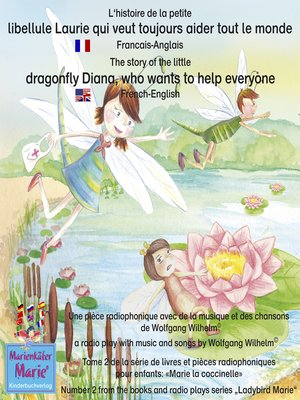 cover image of L'histoire de la petite libellule Laurie qui veut toujours aider tout le monde. Francais-Anglais / the story of Diana, the little dragonfly who wants to help everyone. French-English